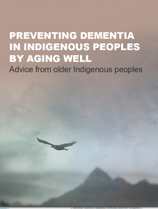 Preventing Dementia in Indigenous Peoples by Aging Well: Advice from Older Indigenous Peoples Factsheet